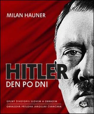 Hitler den po dni - Čvančara Jaroslav, Hauner Milan