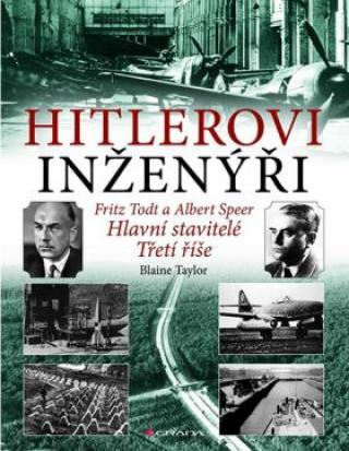 Hitlerovi inženýři Fritz Todt a Albert Speer - Hlavní stavitelé Třetí říše - Blaine Taylor