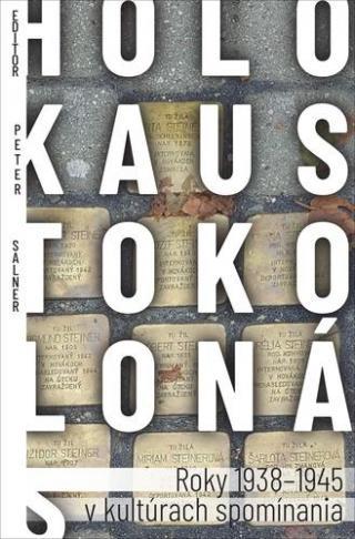Holokaust okolo nás -- Roky 1938-1945 v kultúrach spomínania