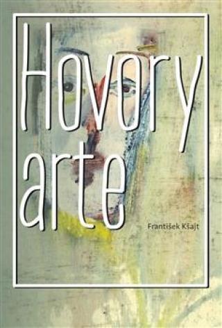 Hovory arte - Kšajt František