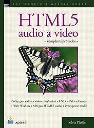 HTML5 - audio a video, kompletní průvodce - Pfeiffer Silvia