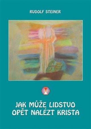 Jak může lidstvo opět nalézt Krista - Steiner Rudolf