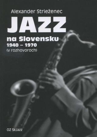Jazz na Slovensku 1940 - 1970 - Strieženec Alexander