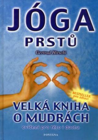 Jóga prstů - Velká kniha o mudrách - Gertrud Hirschi