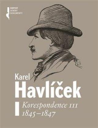 Karel Havlíček. Korespondence III. 1845 - 1847