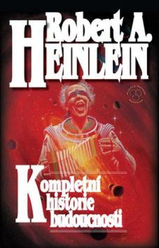 Kompletní historie budoucnosti - Heinlein Robert A.