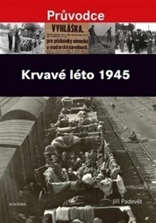 Krvavé léto 1945 - Jiří Padevět