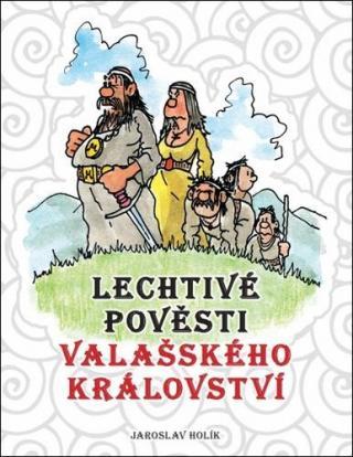 Lechtivé pověsti Valašského království - Holík Jaroslav
