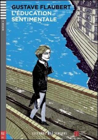 Lectures ELI Seniors 4/B2: L´éducation sentimentale   Downloadable multimedia - Gustave Flaubert