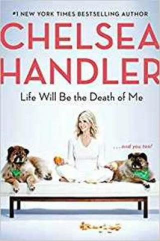 Life Will Be the Death of Me : . . . and you too! - Chelsea Handlerová