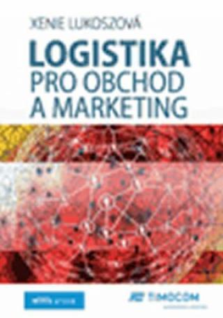 Logistika pro obchod a marketing - Xenie Lukoszová