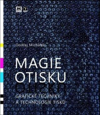 Magie otisku, grafické techniky a technologie tisku - Ondřej Michálek