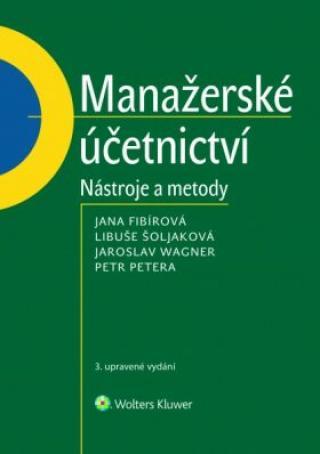 Manažerské účetnictví - Jaroslav Wagner, Libuše Šoljaková, Jana Fibírová, Petr Petera
