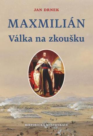 Maxmilián Válka na zkoušku - Drnek Jan