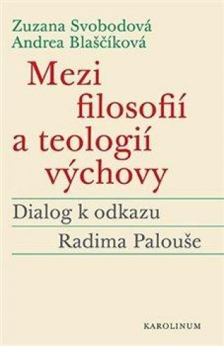 Mezi filosofií a teologií výchovy -- Dialog k odkazu Radima Palouše
