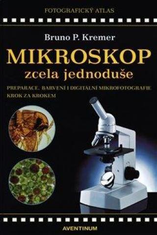 Mikroskop zcela jednoduše - Kremer Bruno P.