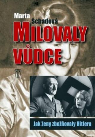 Milovaly vůdce – Jak ženy zbožňovaly Hitlera - Martha Schadová