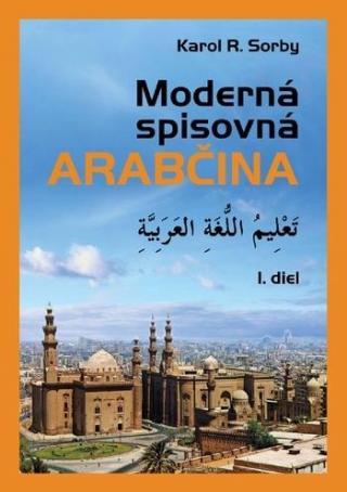 Moderná spisovná arabčina - Sorby Karol R.