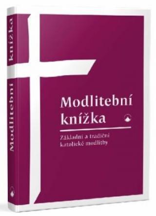Modlitební knížka - Základní a tradiční katolické modlitby