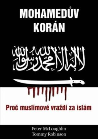 Mohamedův korán - Proč muslimové vraždí za islám - McLoughlin Peter, Robinson Tommy