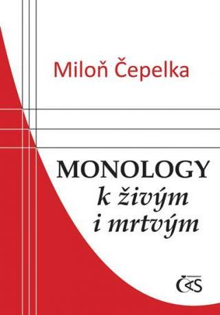 Monology k živým i mrtvým - Čepelka Miloň