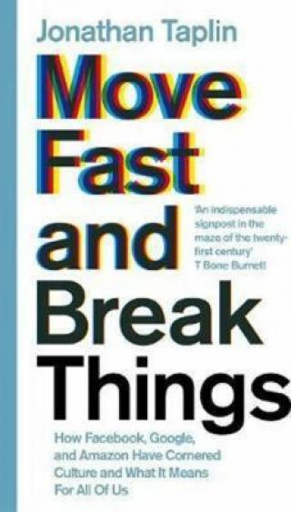 Move Fast and Break Things - Taplin Jonathan