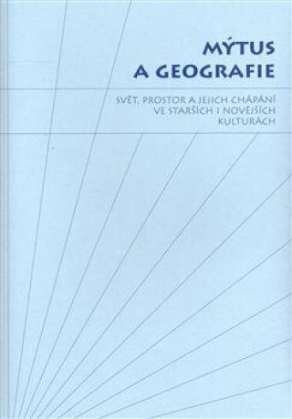 Mýtus a geografie - Jiří Starý, Sylva Fischerová