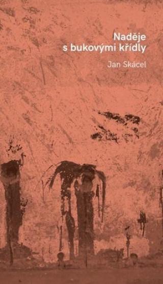 Naděje s bukovými křídly - Skácel Jan
