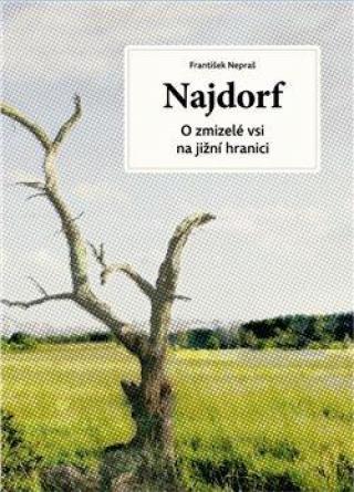 Najdorf -- O zmizelé vsi na jižní hranici - Nepraš František