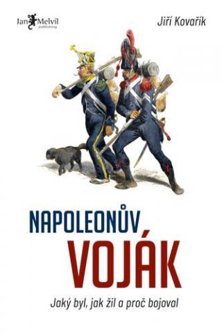 Napoleonův voják - Jaký byl, jak žil a proč bojoval