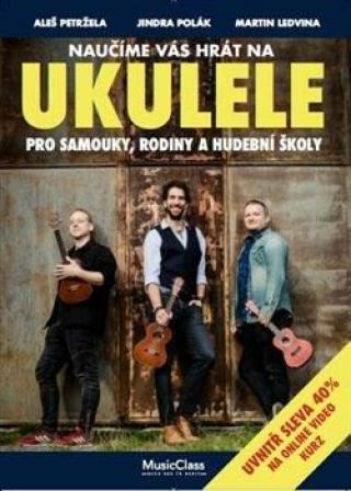 Naučíme vás hrát na ukulele - Petržela Aleš, Martin Ledvina, Jindra Polák