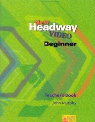 New Headway Video Beginner Teacher´s Book - Murphy John