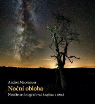Noční obloha – Naučte se fotografovat krajinu v noci - Andrej Macenauer