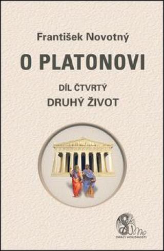 O Platonovi Díl čtvrtý Druhý život - Novotný František