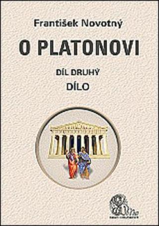 O Platonovi Díl druhý Dílo - Novotný František