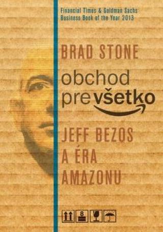 Obchod pre všetko -- Jeff Bezos a éra Amazonu - Stone Brad