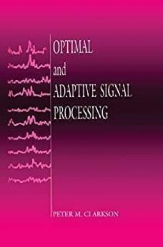 Optimal and Adaptive Signal Processing - Clarkson Peter M.