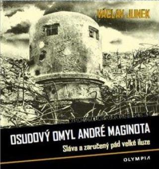 Osudový omyl André Maginota -- Sláva a zaručený pád velké iluze