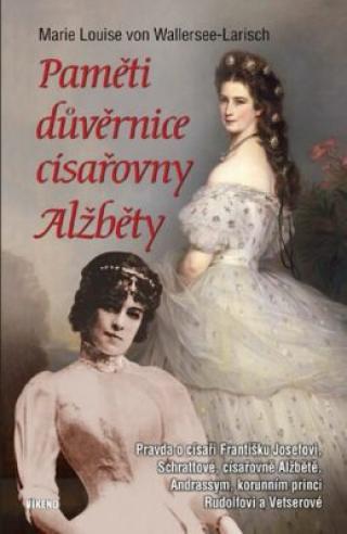 Paměti důvěrnice císařovny Alžběty - von Wallersee-Larish Marie Louise