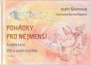 Pohádky pro nejmenší - Sladká kaše, Vlk a sedm kůzlátek - Wilhelm a Jacob Grimmové, Darina Kopečná