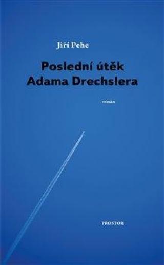 Poslední útěk Adama Drechslera - Pehe Jiří