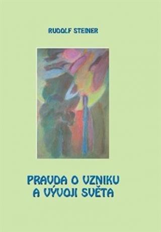 Pravda o vzniku a vývoji světa - Steiner Rudolf