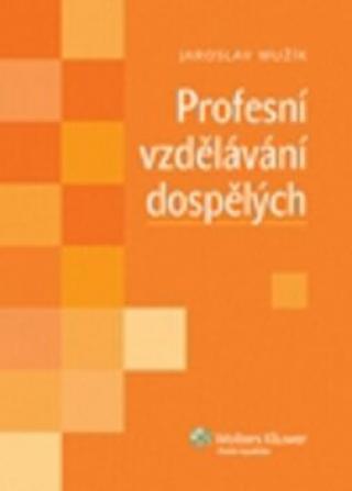 Profesní vzdělávání dospělých - Jaroslav Mužík
