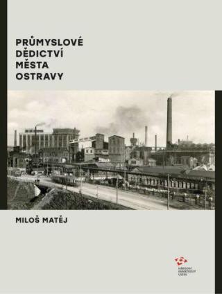 Průmyslové dědictví města Ostravy - Matěj Miloš