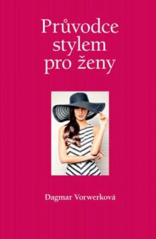 Průvodce stylem pro ženy - Vorwerková Dagmar