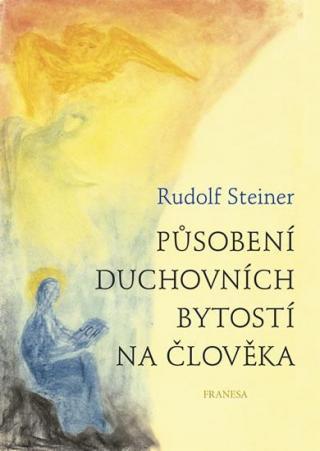 Působení duchovních bytostí na člověka - Steiner Rudolf
