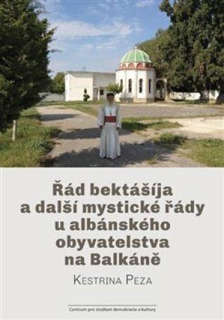 Řád bektášíja a další mystické řády u albánského obyvatelstva na Balkáně - Kestrina Peza