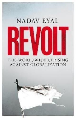 Revolt : The Worldwide Uprising Against Globalization - Eyal Nadav