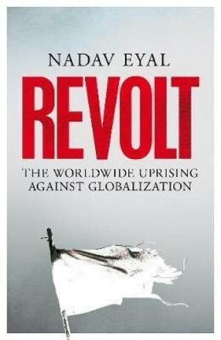 Revolt : The Worldwide Uprising Against Globalization - Nadav Eyal