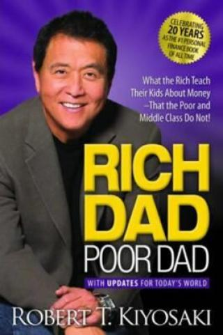 Rich Dad Poor Dad : What the Rich Teach Their Kids About Money That the Poor and Middle Class Do Not! - Robert T. Kiyosaki